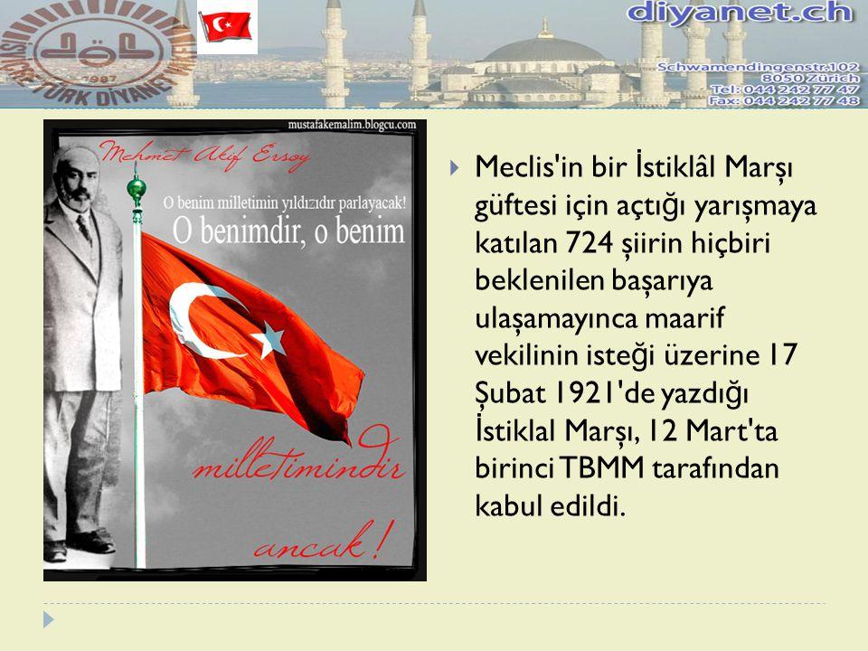 Meclis in bir İstiklâl Marşı güftesi için açtığı yarışmaya katılan 724 şiirin hiçbiri beklenilen başarıya ulaşamayınca maarif vekilinin isteği üzerine 17 Şubat 1921 de yazdığı İstiklal Marşı, 12 Mart ta birinci TBMM tarafından kabul edildi.
