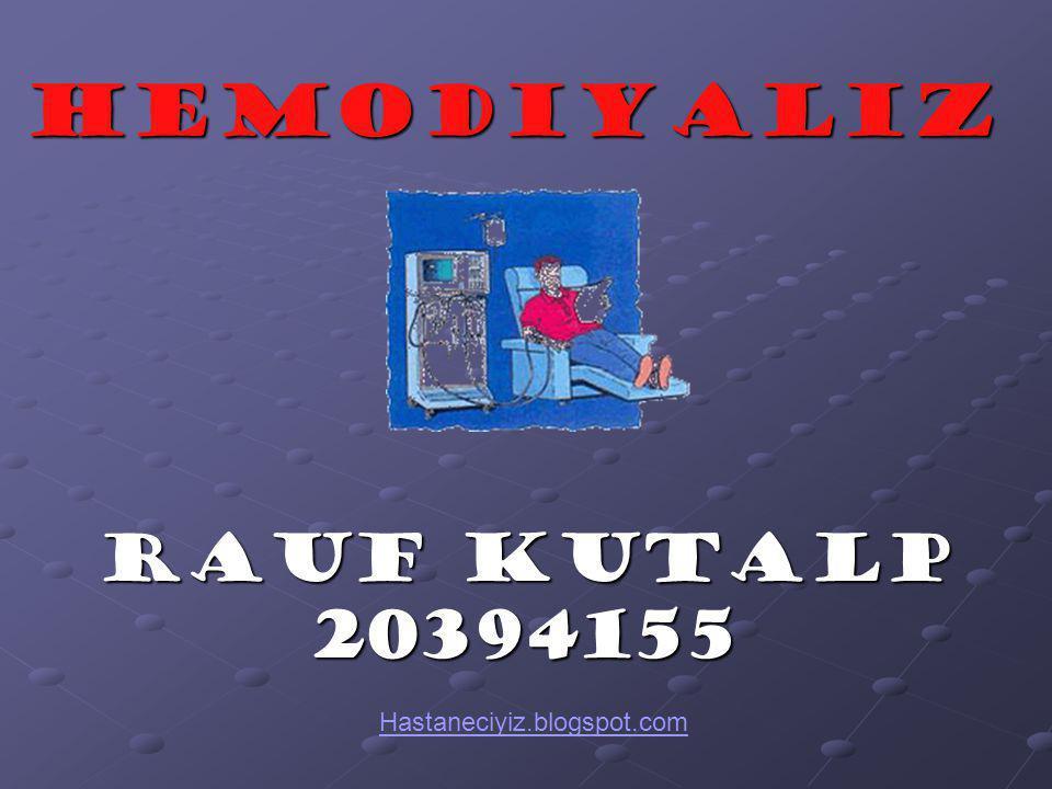 HEMODIYALIZ RAUF KUTALP 20394155 Hastaneciyiz.blogspot.com