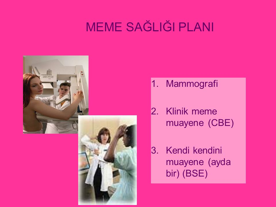 MEME SAĞLIĞI PLANI Mammografi Klinik meme muayene (CBE)