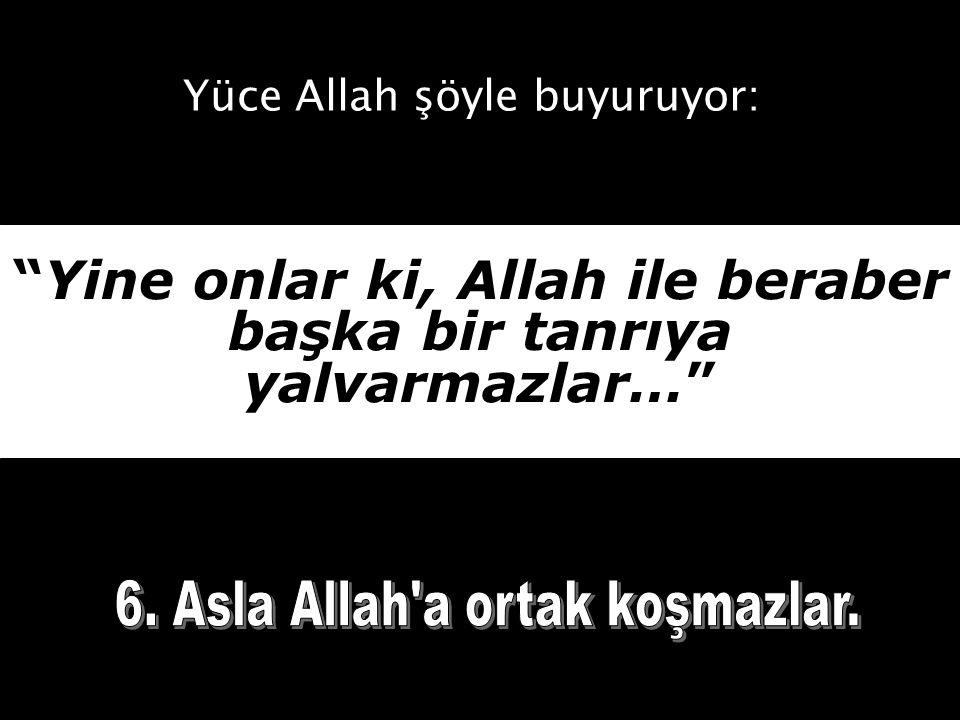 Yine onlar ki, Allah ile beraber başka bir tanrıya yalvarmazlar…