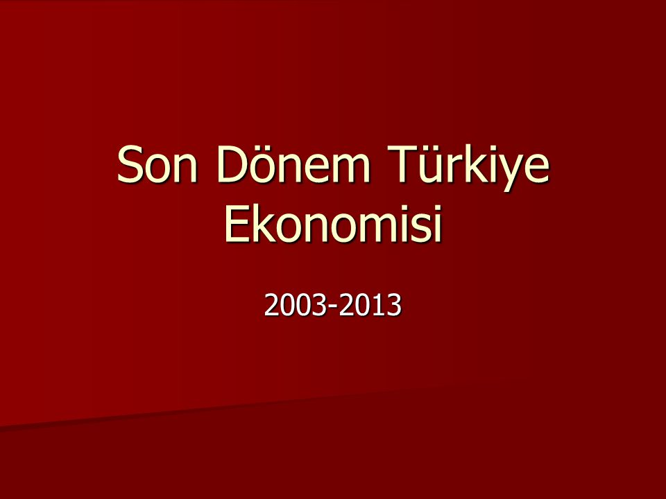 Son Dönem Türkiye Ekonomisi