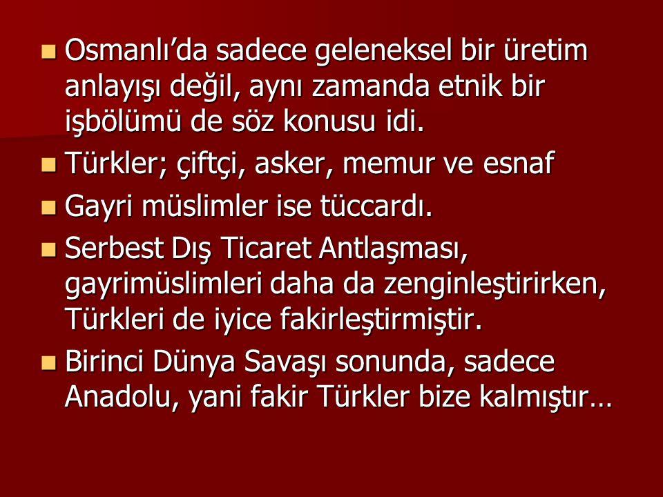 Osmanlı'da sadece geleneksel bir üretim anlayışı değil, aynı zamanda etnik bir işbölümü de söz konusu idi.