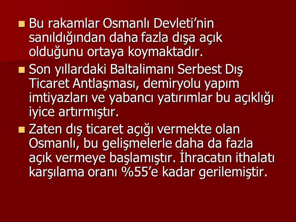 Bu rakamlar Osmanlı Devleti'nin sanıldığından daha fazla dışa açık olduğunu ortaya koymaktadır.