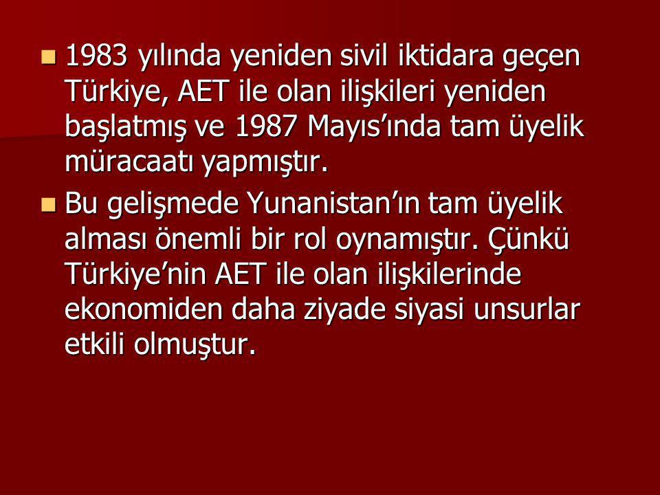 1983 yılında yeniden sivil iktidara geçen Türkiye, AET ile olan ilişkileri yeniden başlatmış ve 1987 Mayıs'ında tam üyelik müracaatı yapmıştır.