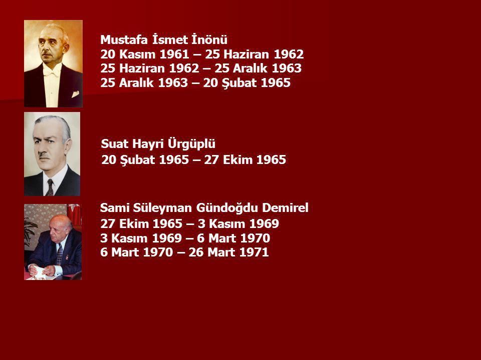 Mustafa İsmet İnönü 20 Kasım 1961 – 25 Haziran 1962. 25 Haziran 1962 – 25 Aralık 1963. 25 Aralık 1963 – 20 Şubat 1965.