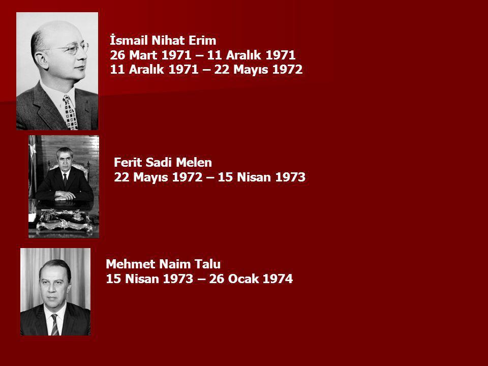 İsmail Nihat Erim 26 Mart 1971 – 11 Aralık 1971. 11 Aralık 1971 – 22 Mayıs 1972. Ferit Sadi Melen.