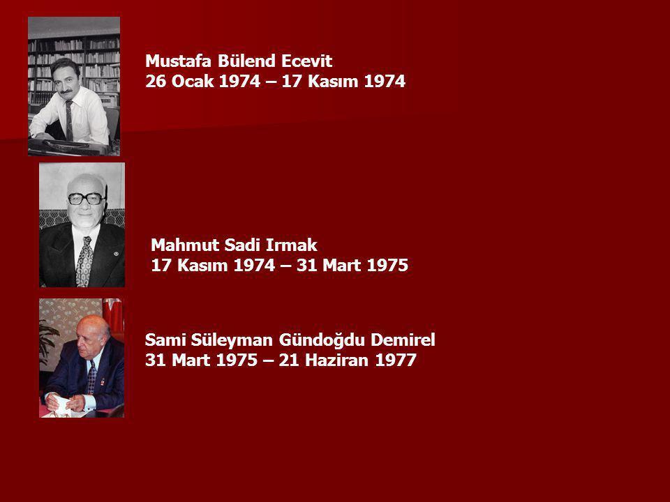 Mustafa Bülend Ecevit 26 Ocak 1974 – 17 Kasım 1974. Mahmut Sadi Irmak. 17 Kasım 1974 – 31 Mart 1975.