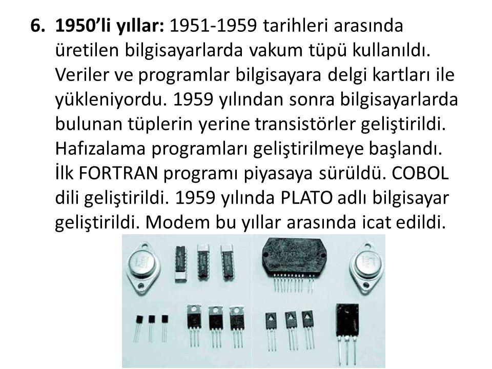 1950'li yıllar: 1951-1959 tarihleri arasında üretilen bilgisayarlarda vakum tüpü kullanıldı.