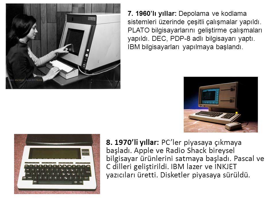 7. 1960'lı yıllar: Depolama ve kodlama sistemleri üzerinde çeşitli çalışmalar yapıldı. PLATO bilgisayarlarını geliştirme çalışmaları yapıldı. DEC, PDP-8 adlı bilgisayarı yaptı. IBM bilgisayarları yapılmaya başlandı.