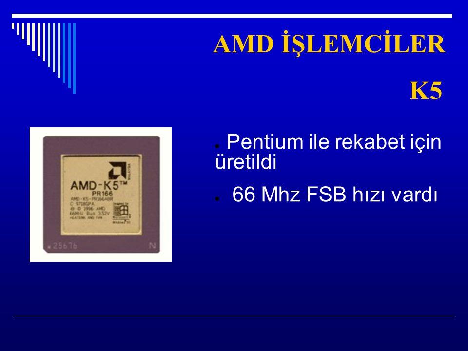 AMD İŞLEMCİLER K5 Pentium ile rekabet için üretildi