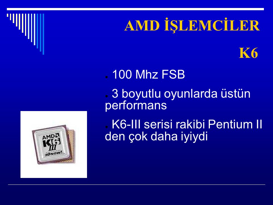 AMD İŞLEMCİLER K6 100 Mhz FSB 3 boyutlu oyunlarda üstün performans