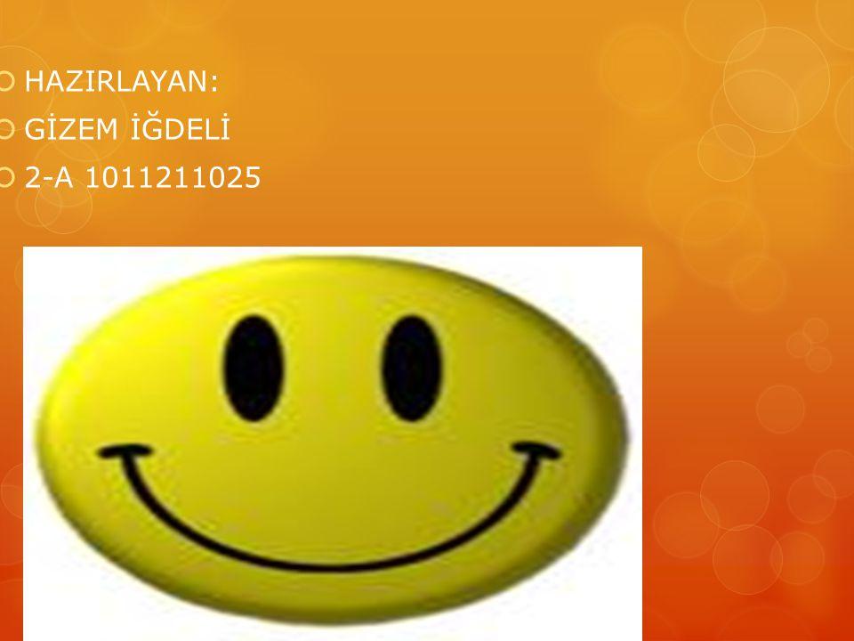 HAZIRLAYAN: GİZEM İĞDELİ 2-A 1011211025