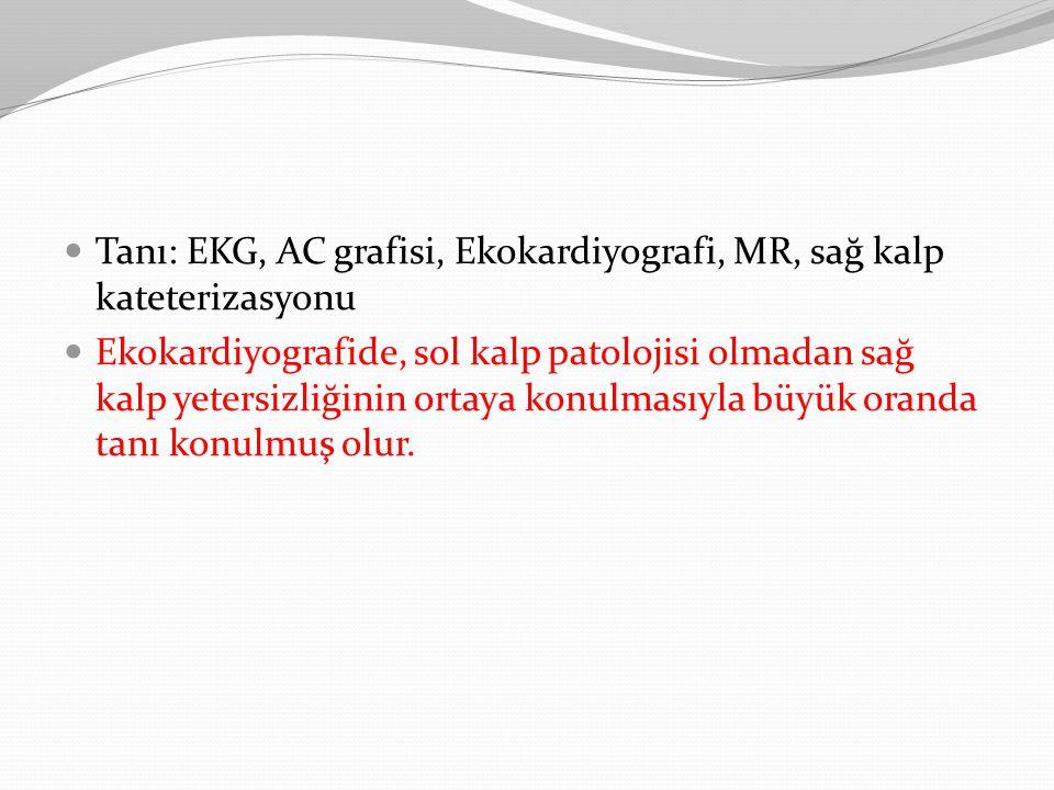 Tanı: EKG, AC grafisi, Ekokardiyografi, MR, sağ kalp kateterizasyonu