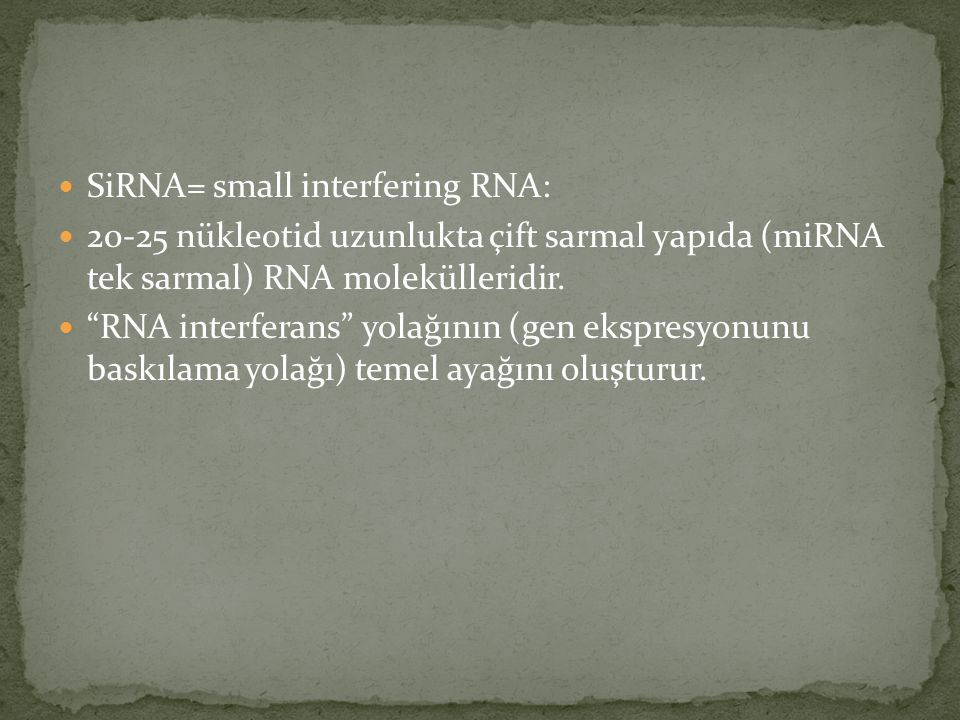 SiRNA= small interfering RNA: