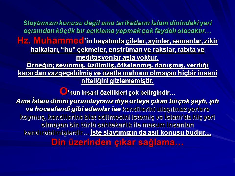 O'nun insani özellikleri çok belirgindir… Din üzerinden çıkar sağlama…