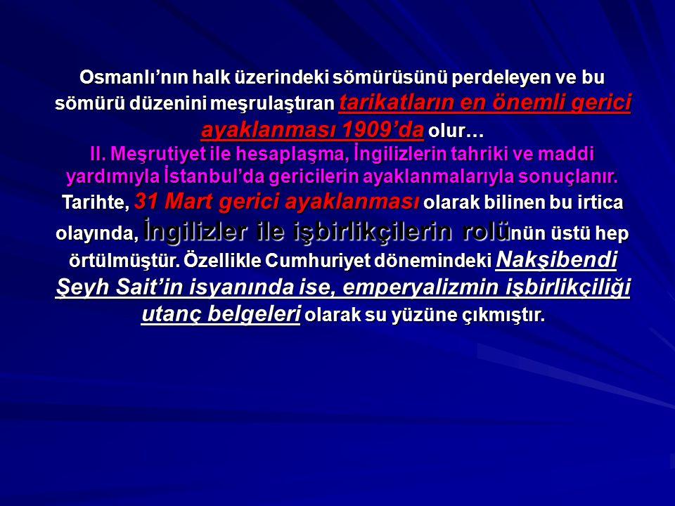 Osmanlı'nın halk üzerindeki sömürüsünü perdeleyen ve bu sömürü düzenini meşrulaştıran tarikatların en önemli gerici ayaklanması 1909'da olur…