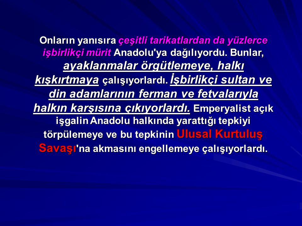 Onların yanısıra çeşitli tarikatlardan da yüzlerce işbirlikçi mürit Anadolu ya dağılıyordu.