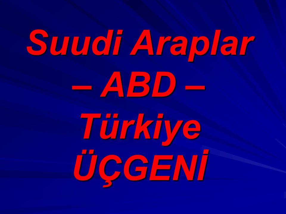 Suudi Araplar – ABD – Türkiye ÜÇGENİ