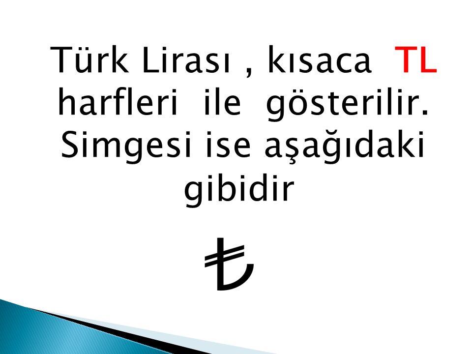 Türk Lirası , kısaca TL harfleri ile gösterilir