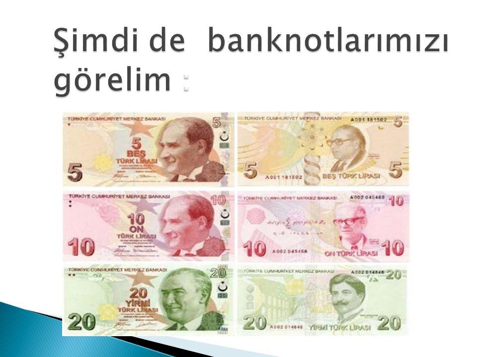 Şimdi de banknotlarımızı görelim :