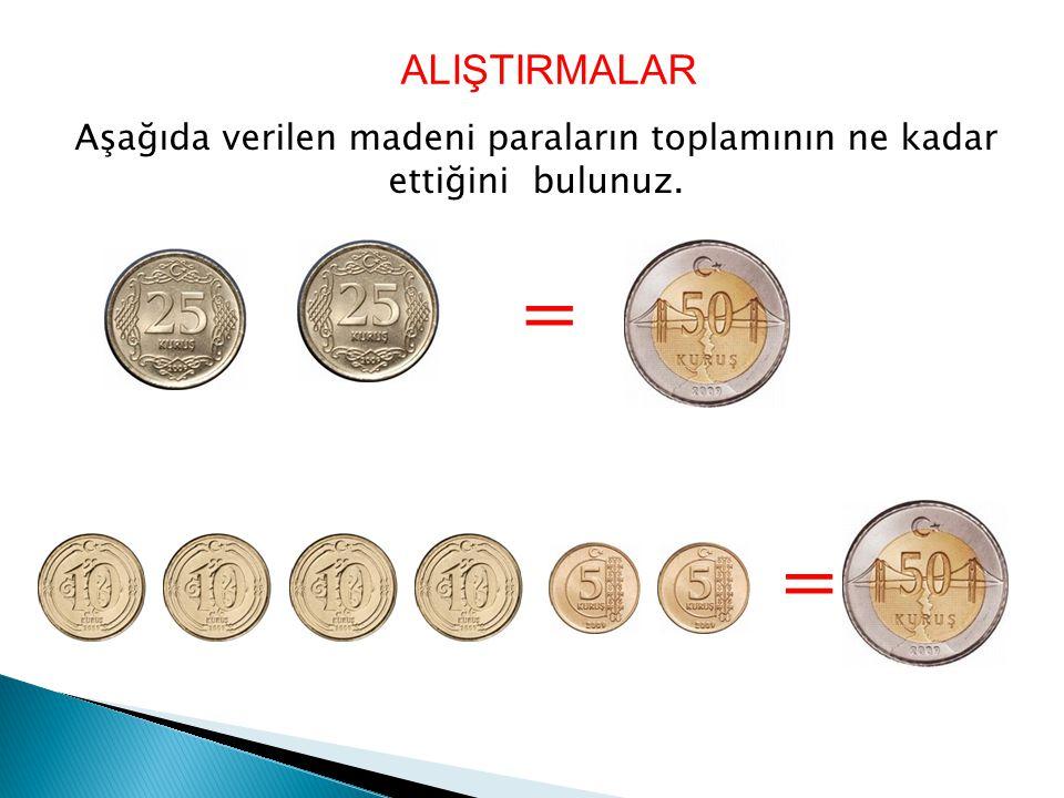 Aşağıda verilen madeni paraların toplamının ne kadar ettiğini bulunuz.