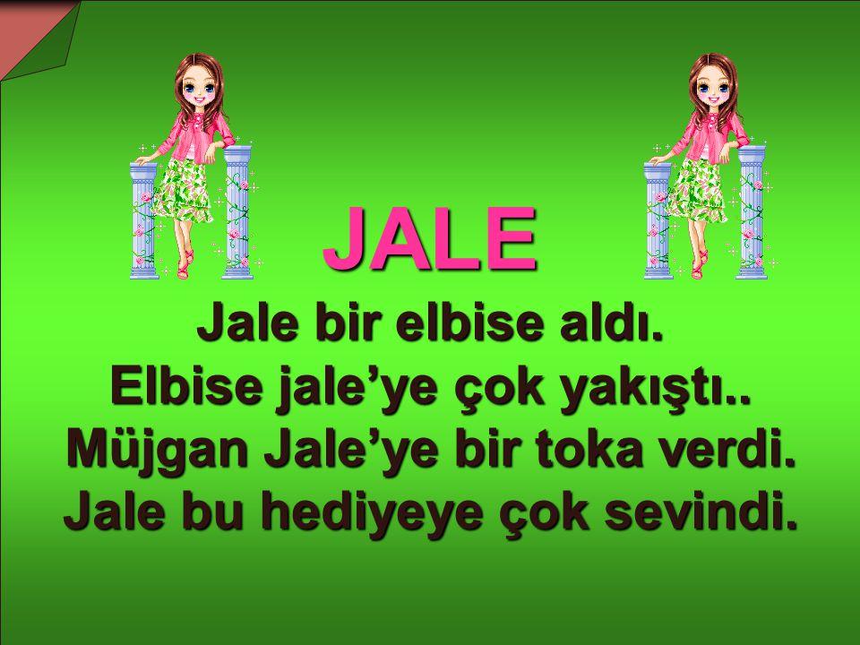 JALE Jale bir elbise aldı. Elbise jale'ye çok yakıştı..
