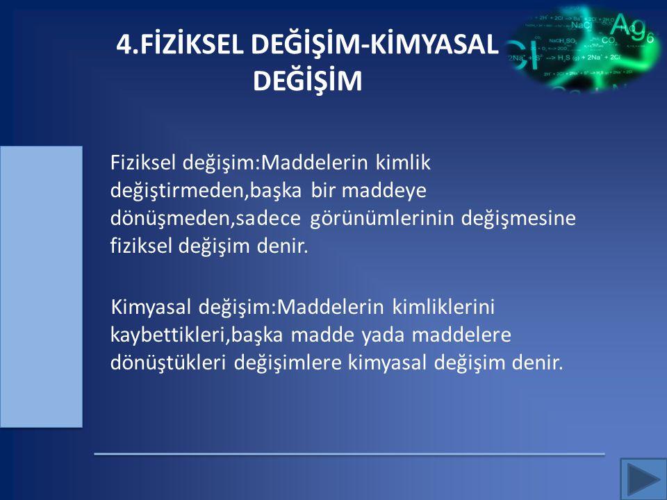 4.FİZİKSEL DEĞİŞİM-KİMYASAL DEĞİŞİM