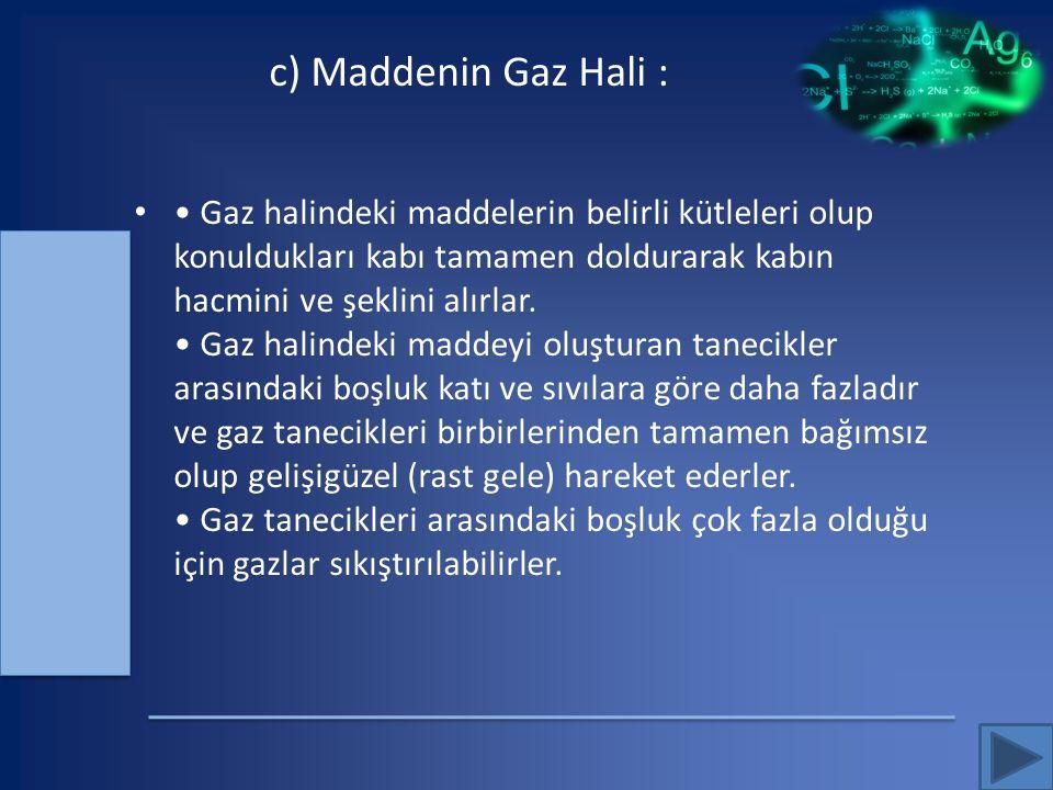 c) Maddenin Gaz Hali :