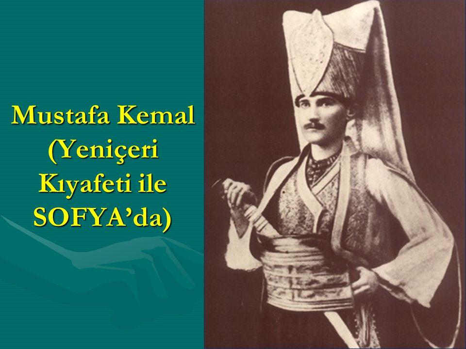 Mustafa Kemal (Yeniçeri Kıyafeti ile SOFYA'da)