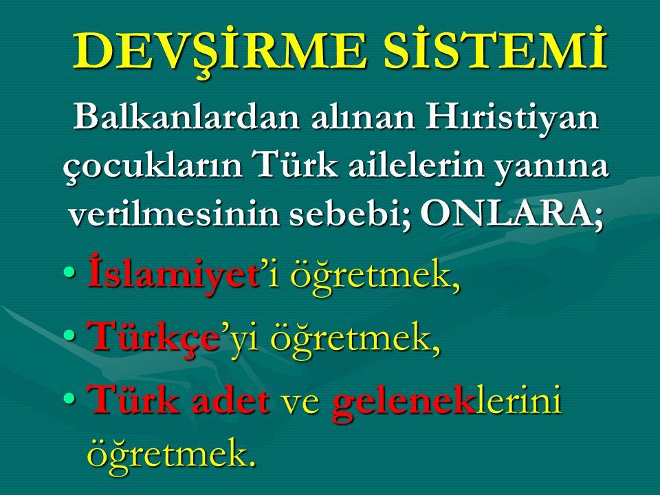 DEVŞİRME SİSTEMİ İslamiyet'i öğretmek, Türkçe'yi öğretmek,