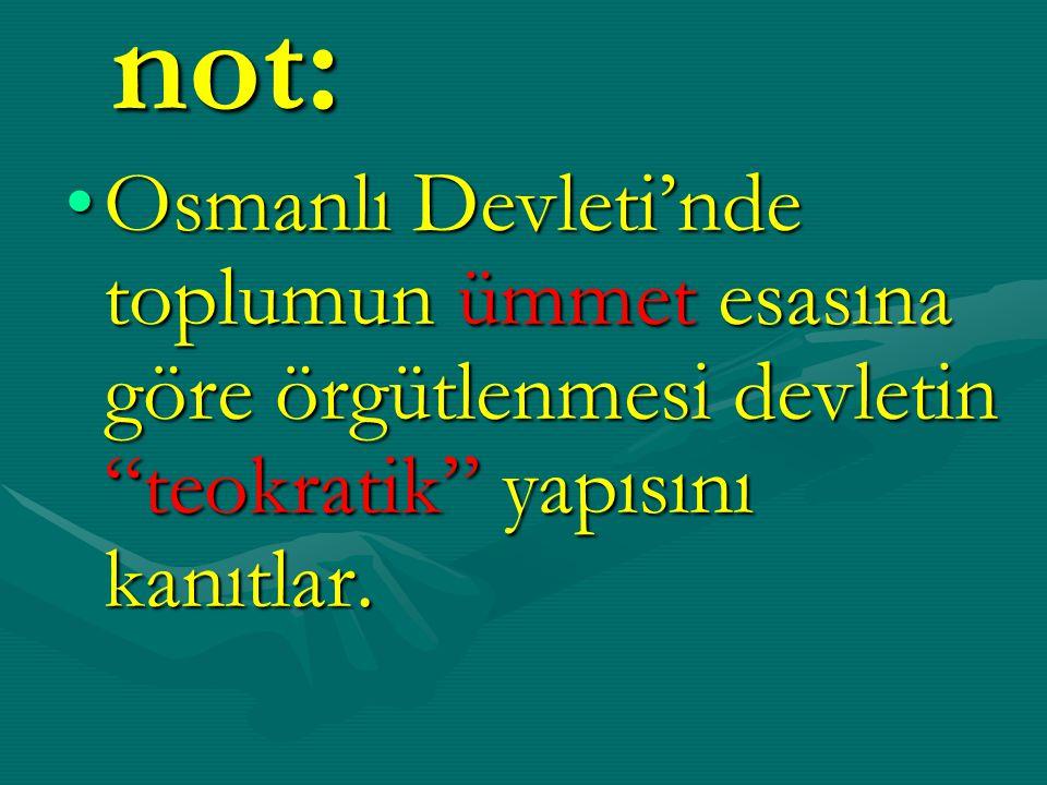 not: Osmanlı Devleti'nde toplumun ümmet esasına göre örgütlenmesi devletin teokratik yapısını kanıtlar.