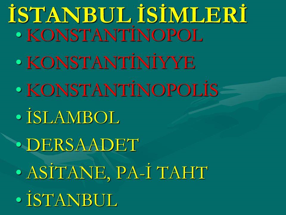 İSTANBUL İSİMLERİ KONSTANTİNOPOL KONSTANTİNİYYE KONSTANTİNOPOLİS