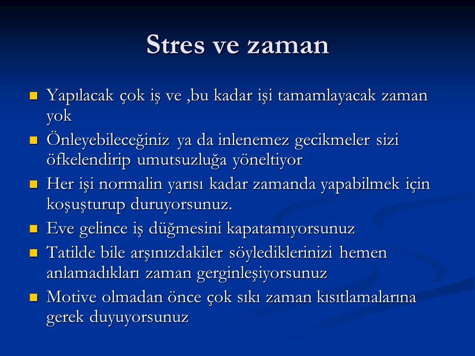 Stres ve zaman Yapılacak çok iş ve ,bu kadar işi tamamlayacak zaman yok.