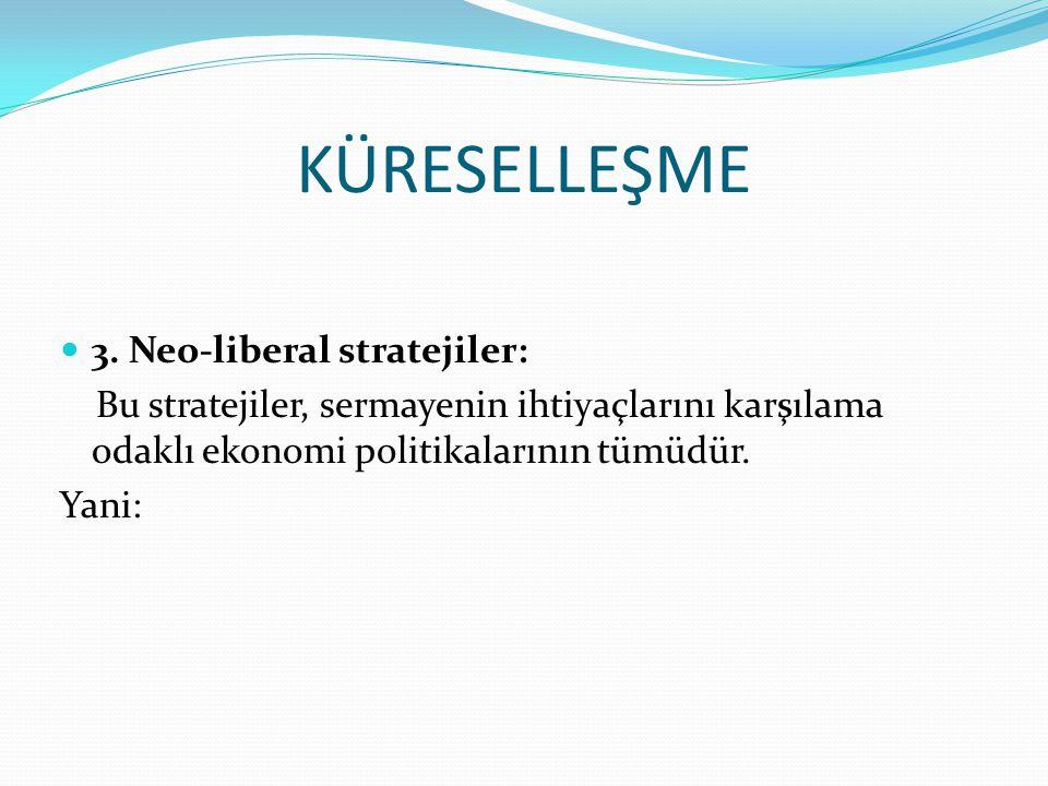 KÜRESELLEŞME 3. Neo-liberal stratejiler: