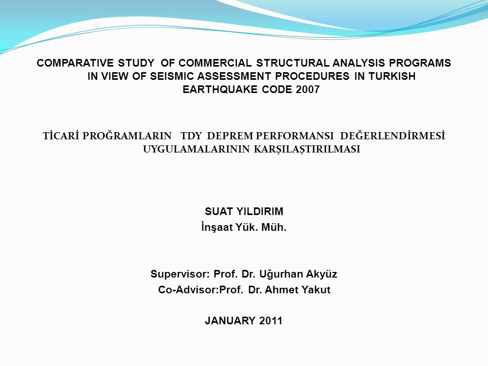 COMPARATIVE STUDY OF COMMERCIAL STRUCTURAL ANALYSIS PROGRAMS IN VIEW OF SEISMIC ASSESSMENT PROCEDURES IN TURKISH EARTHQUAKE CODE 2007 TİCARİ PROĞRAMLARIN TDY DEPREM PERFORMANSI DEĞERLENDİRMESİ UYGULAMALARININ KARŞILAŞTIRILMASI SUAT YILDIRIM İnşaat Yük.