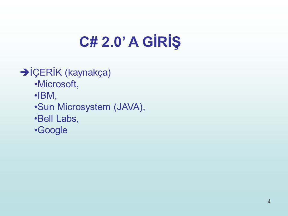 C# 2.0' A GİRİŞ İÇERİK (kaynakça) Microsoft, IBM,
