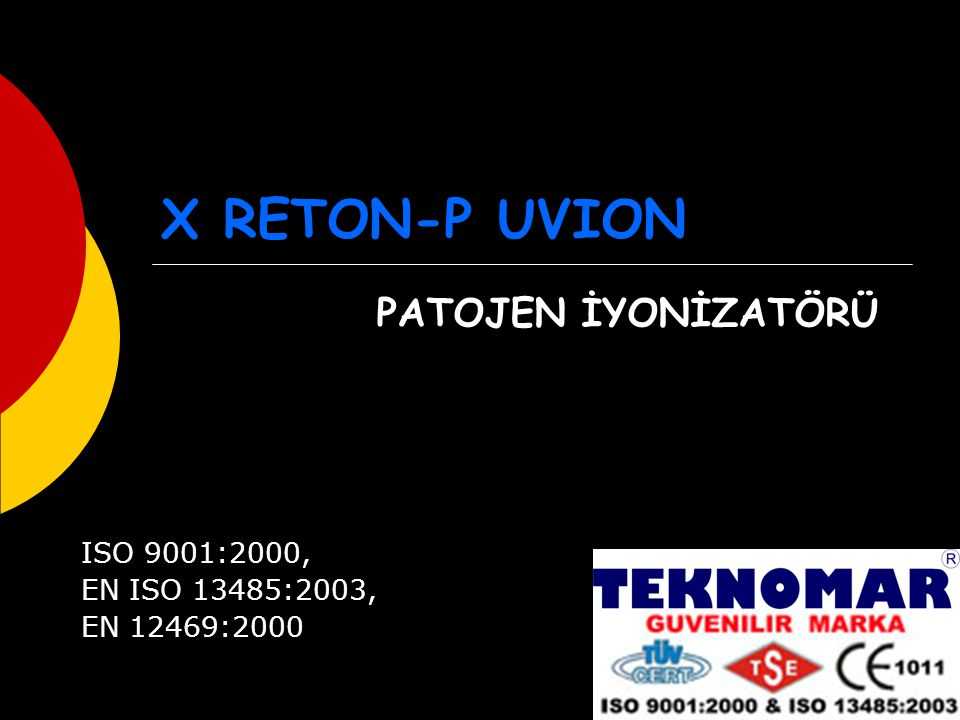 X RETON-P UVION PATOJEN İYONİZATÖRÜ ISO 9001:2000, EN ISO 13485:2003,