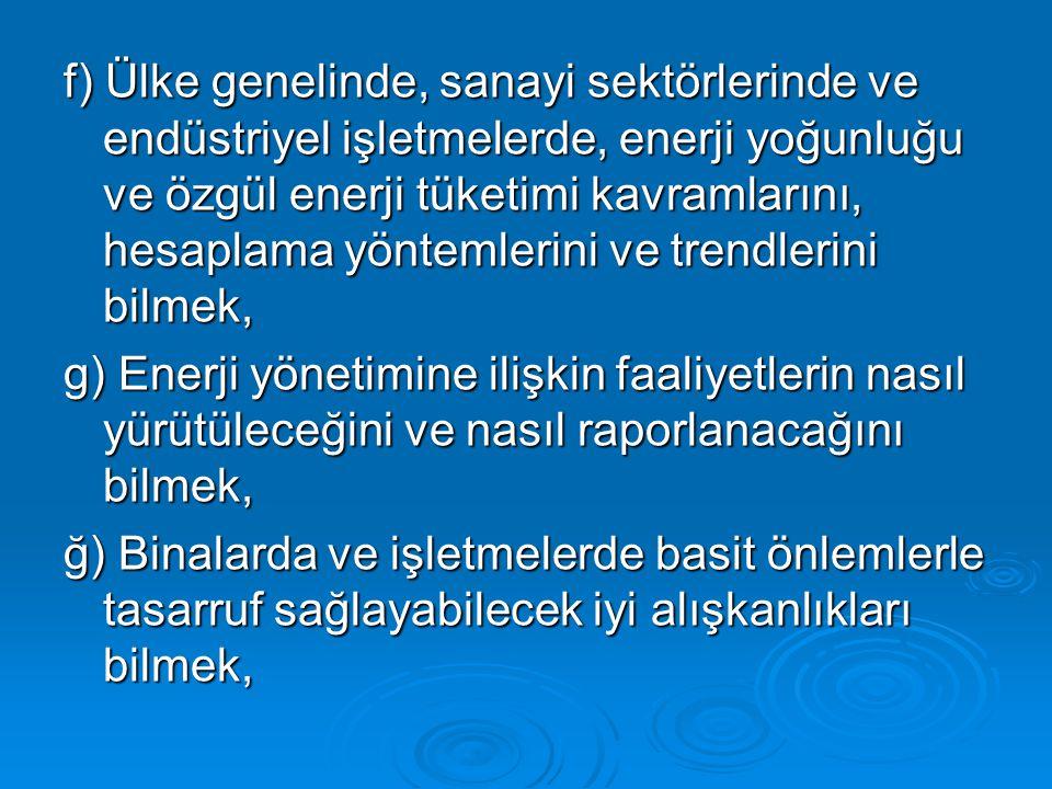 f) Ülke genelinde, sanayi sektörlerinde ve endüstriyel işletmelerde, enerji yoğunluğu ve özgül enerji tüketimi kavramlarını, hesaplama yöntemlerini ve trendlerini bilmek,