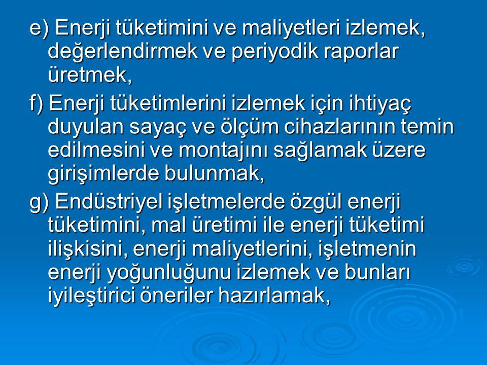 e) Enerji tüketimini ve maliyetleri izlemek, değerlendirmek ve periyodik raporlar üretmek,