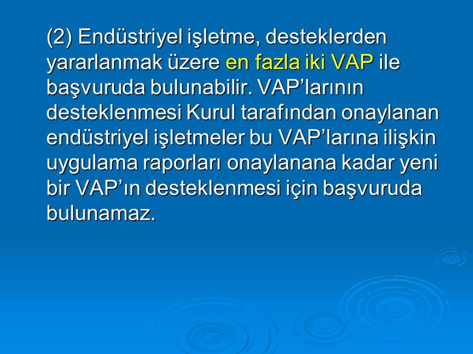 (2) Endüstriyel işletme, desteklerden yararlanmak üzere en fazla iki VAP ile başvuruda bulunabilir.