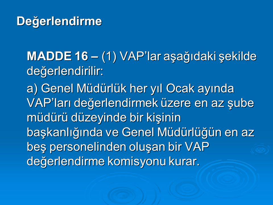 Değerlendirme MADDE 16 – (1) VAP'lar aşağıdaki şekilde değerlendirilir: