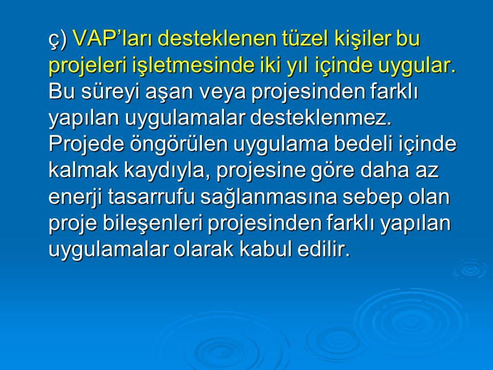 ç) VAP'ları desteklenen tüzel kişiler bu projeleri işletmesinde iki yıl içinde uygular.