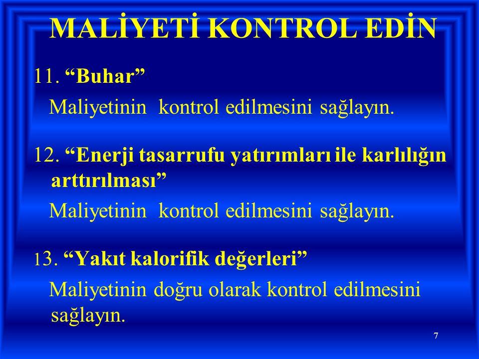 MALİYETİ KONTROL EDİN 11. Buhar