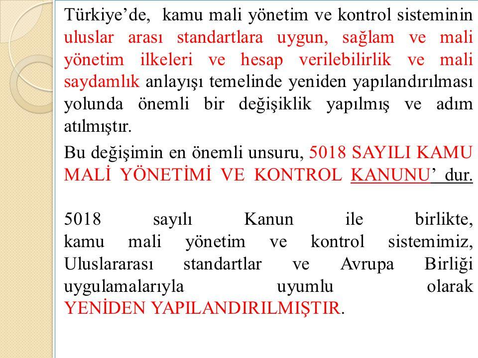 Türkiye'de, kamu mali yönetim ve kontrol sisteminin uluslar arası standartlara uygun, sağlam ve mali yönetim ilkeleri ve hesap verilebilirlik ve mali saydamlık anlayışı temelinde yeniden yapılandırılması yolunda önemli bir değişiklik yapılmış ve adım atılmıştır.