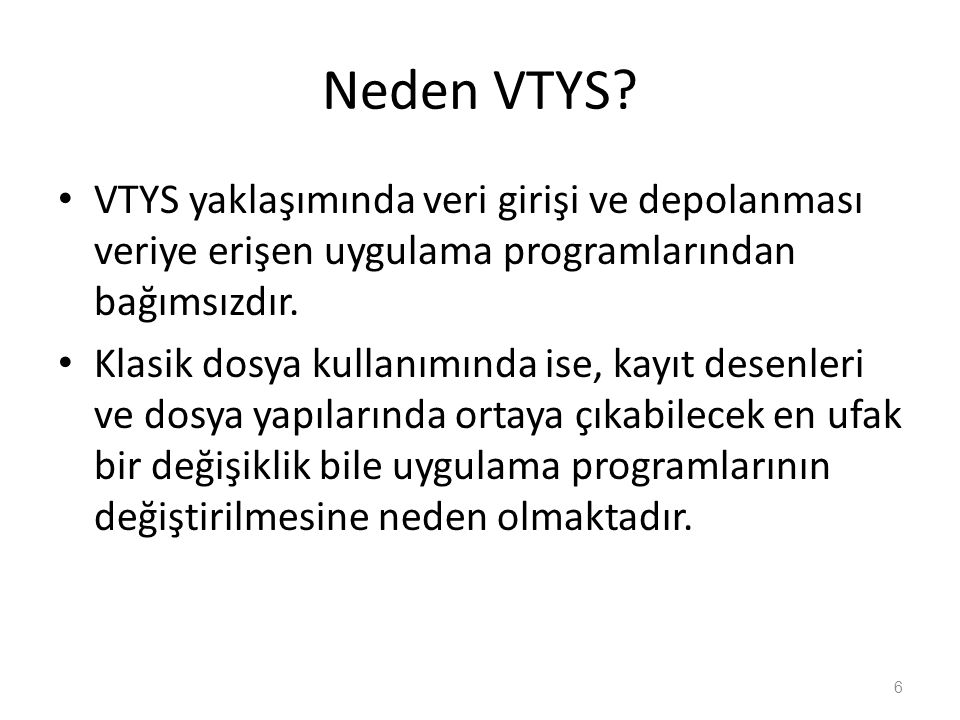 Neden VTYS VTYS yaklaşımında veri girişi ve depolanması veriye erişen uygulama programlarından bağımsızdır.