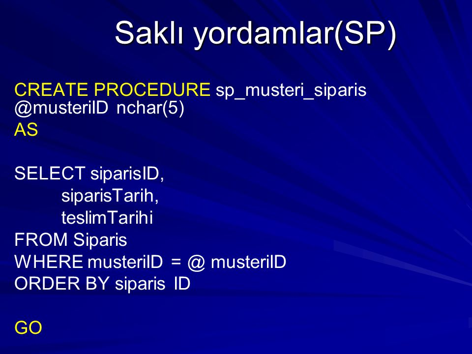 Saklı yordamlar(SP) CREATE PROCEDURE sp_musteri_siparis @musteriID nchar(5) AS. SELECT siparisID,