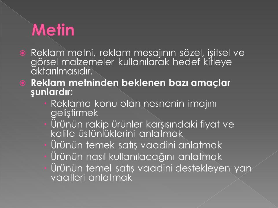 Metin Reklam metni, reklam mesajının sözel, işitsel ve görsel malzemeler kullanılarak hedef kitleye aktarılmasıdır.