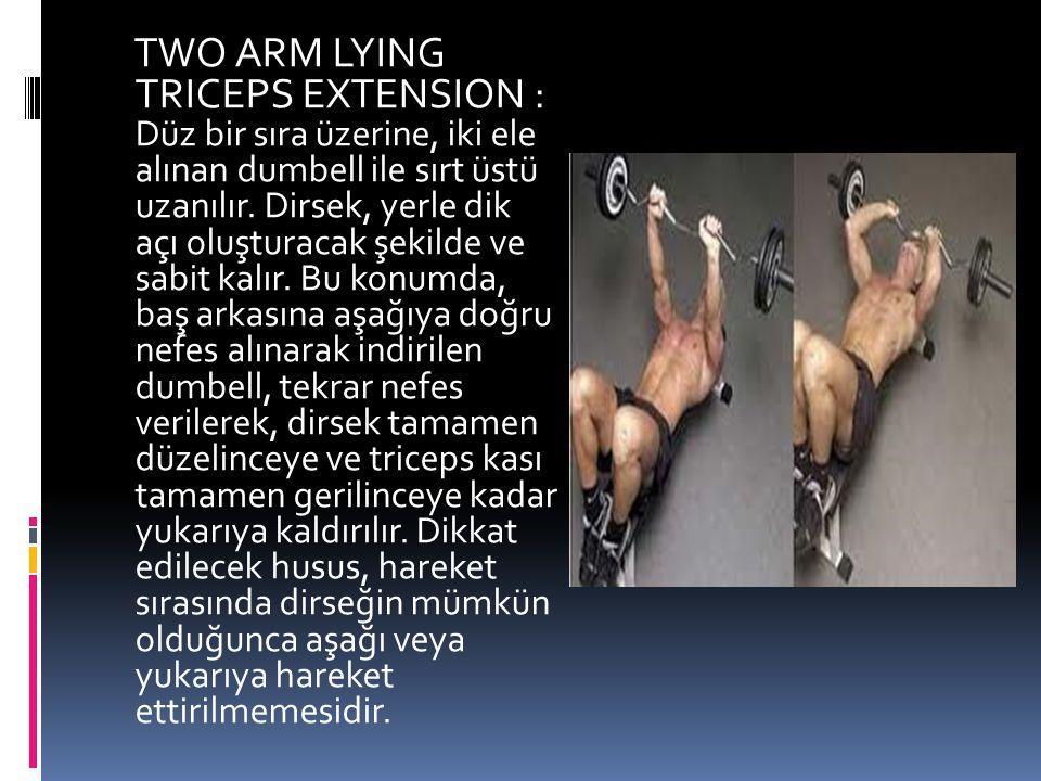 TWO ARM LYING TRICEPS EXTENSION : Düz bir sıra üzerine, iki ele alınan dumbell ile sırt üstü uzanılır.