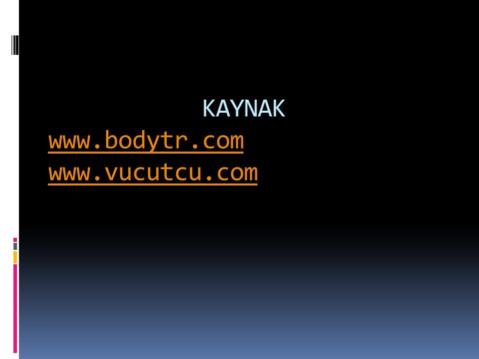 KAYNAK www.bodytr.com www.vucutcu.com