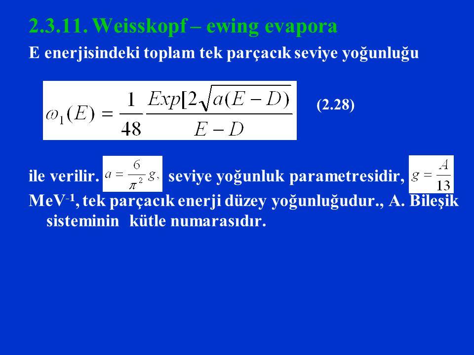 2.3.11. Weisskopf – ewing evapora